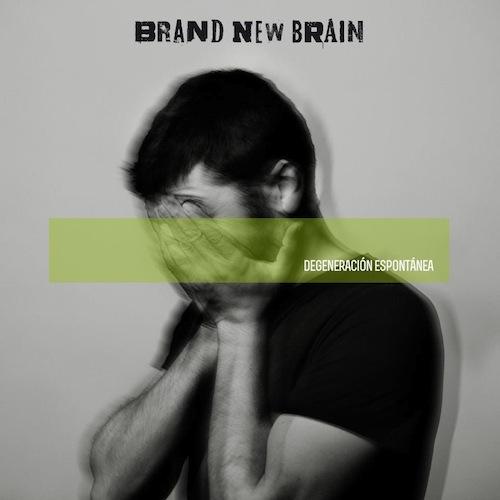 BRAND NEW BRAIN DEGENERACION ESPONTANEA